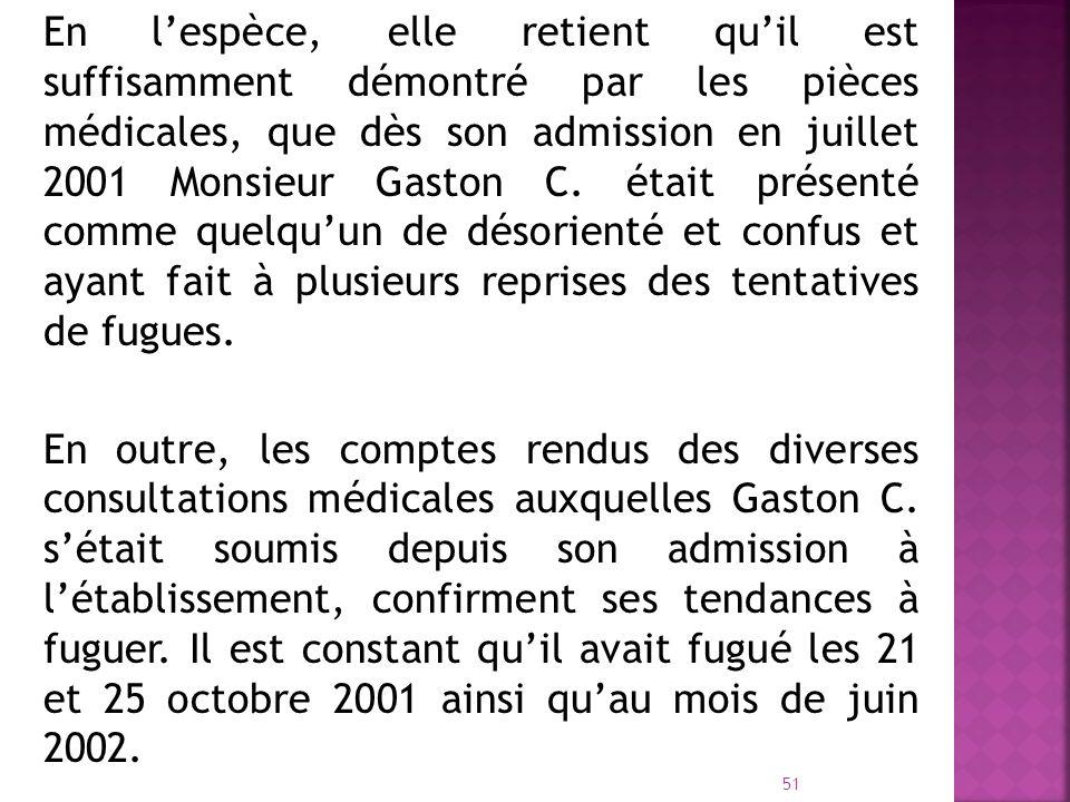 En lespèce, elle retient quil est suffisamment démontré par les pièces médicales, que dès son admission en juillet 2001 Monsieur Gaston C. était prése