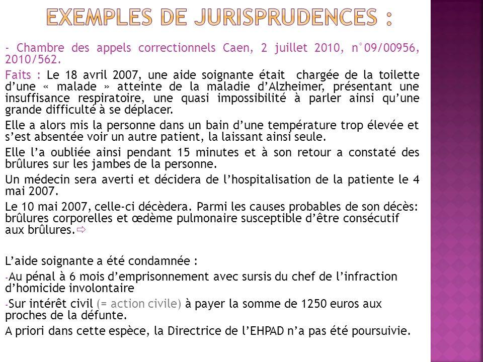 - Chambre des appels correctionnels Caen, 2 juillet 2010, n°09/00956, 2010/562. Faits : Le 18 avril 2007, une aide soignante était chargée de la toile