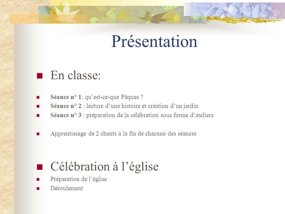 Présentation En classe: Séance n° 1: quest-ce-que Pâques ? Séance n° 2 : lecture dune histoire et création dun jardin Séance n° 3 : préparation de la