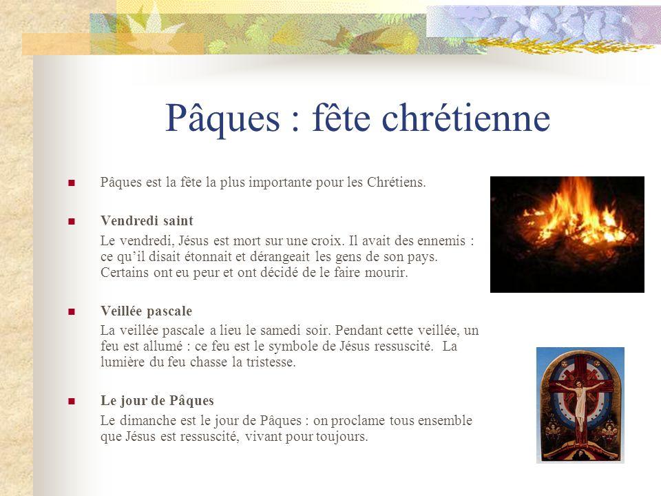 Pâques : fête chrétienne Pâques est la fête la plus importante pour les Chrétiens. Vendredi saint Le vendredi, Jésus est mort sur une croix. Il avait