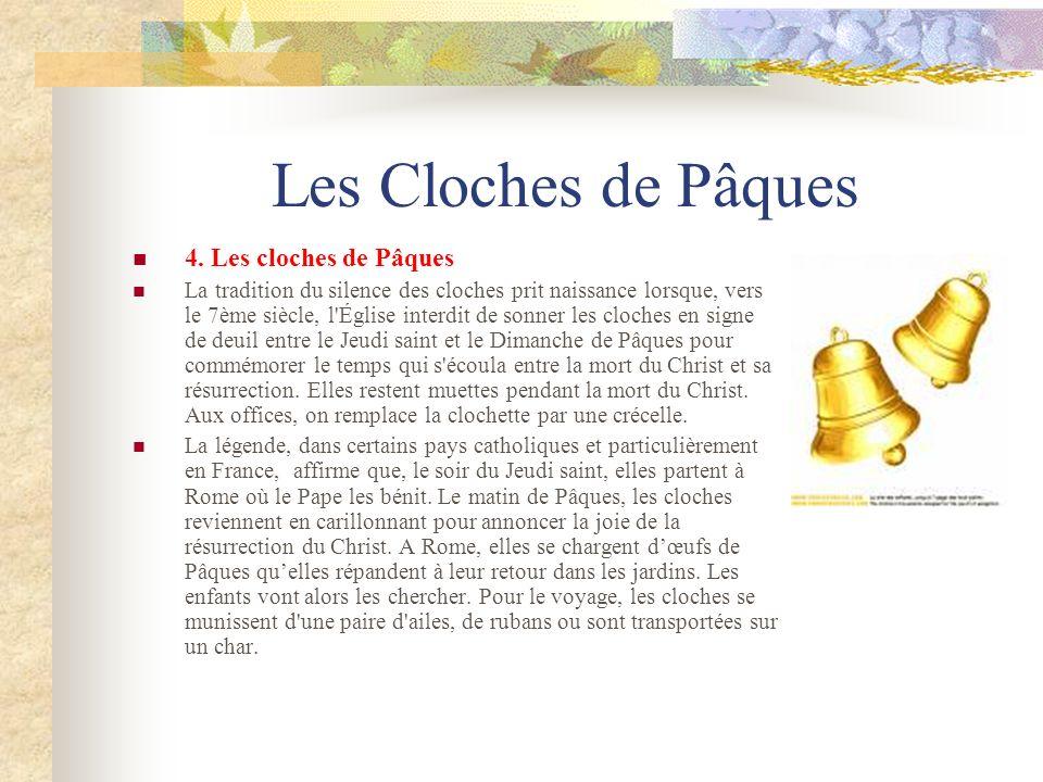 Les Cloches de Pâques 4. Les cloches de Pâques La tradition du silence des cloches prit naissance lorsque, vers le 7ème siècle, l'Église interdit de s