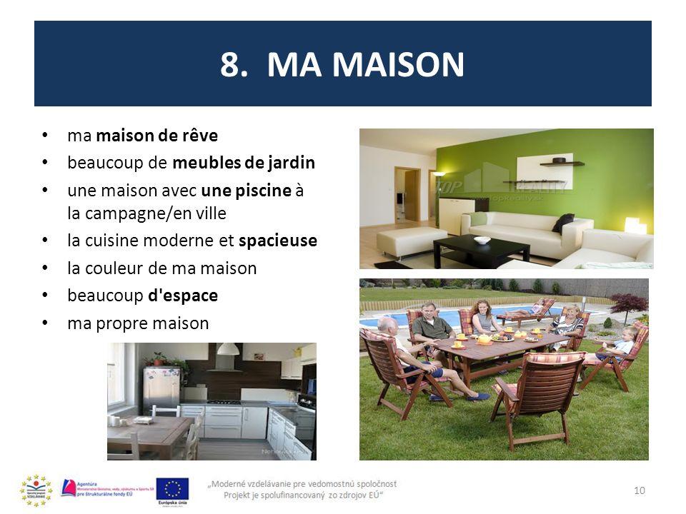 8. MA MAISON ma maison de rêve beaucoup de meubles de jardin une maison avec une piscine à la campagne/en ville la cuisine moderne et spacieuse la cou