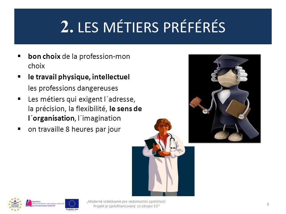 2. LES MÉTIERS PRÉFÉRÉS bon choix de la profession-mon choix le travail physique, intellectuel les professions dangereuses Les métiers qui exigent l´a