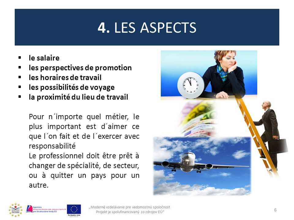 4. LES ASPECTS le salaire les perspectives de promotion les horaires de travail les possibilités de voyage la proximité du lieu de travail Pour n´impo