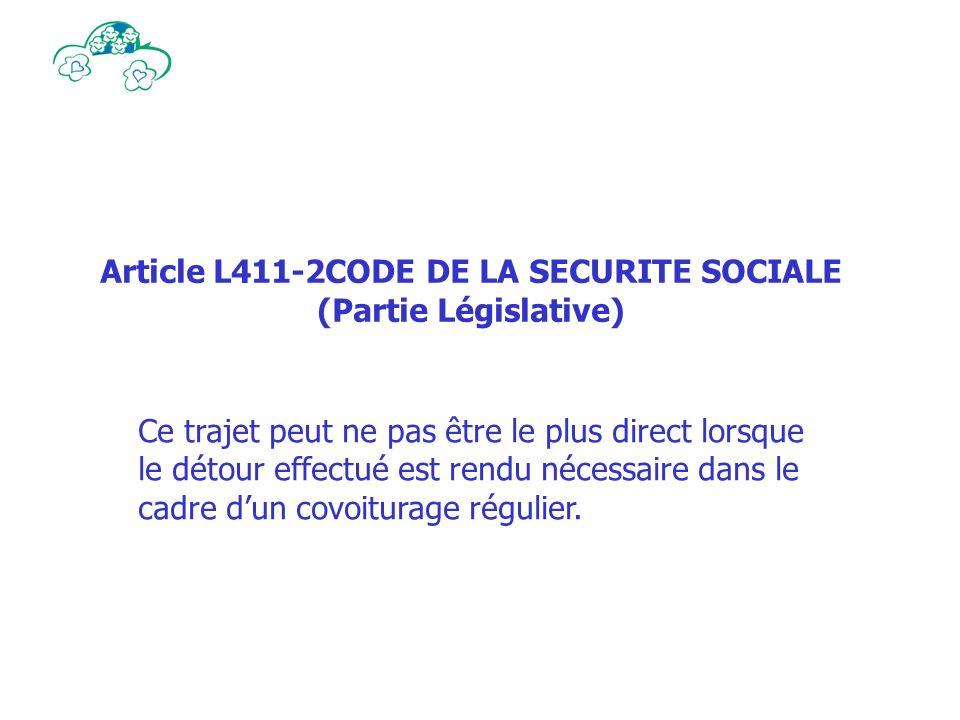 Article L411-2CODE DE LA SECURITE SOCIALE (Partie Législative) Ce trajet peut ne pas être le plus direct lorsque le détour effectué est rendu nécessaire dans le cadre dun covoiturage régulier.