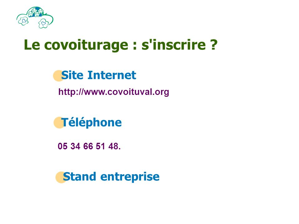 Le covoiturage : s inscrire . http://www.covoituval.org Site Internet 05 34 66 51 48.