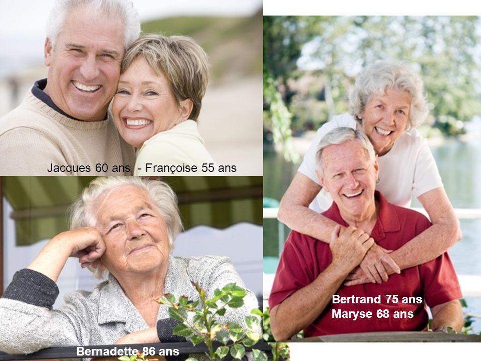 Jacques 60 ans - Françoise 55 ans Bertrand 75 ans Maryse 68 ans Bernadette 86 ans