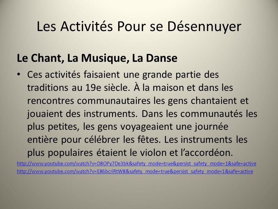 Les Activités Pour se Désennuyer Le Chant, La Musique, La Danse Ces activités faisaient une grande partie des traditions au 19e siècle. À la maison et