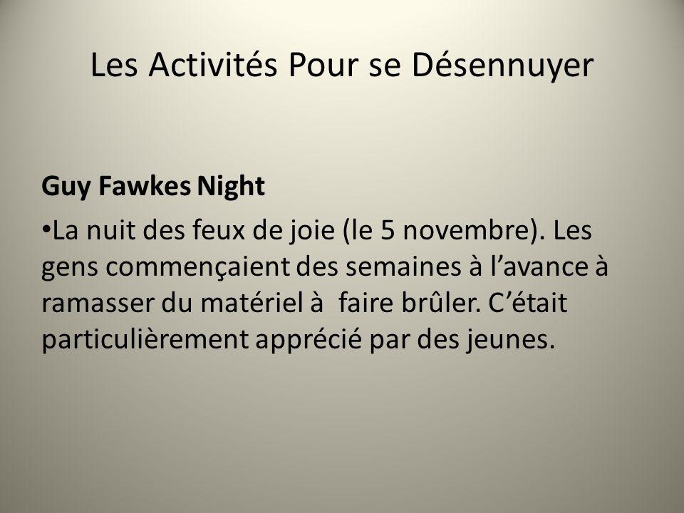 Les Activités Pour se Désennuyer Guy Fawkes Night La nuit des feux de joie (le 5 novembre). Les gens commençaient des semaines à lavance à ramasser du