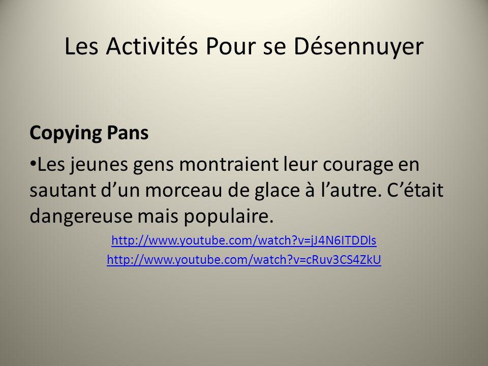 Les Activités Pour se Désennuyer Copying Pans Les jeunes gens montraient leur courage en sautant dun morceau de glace à lautre. Cétait dangereuse mais