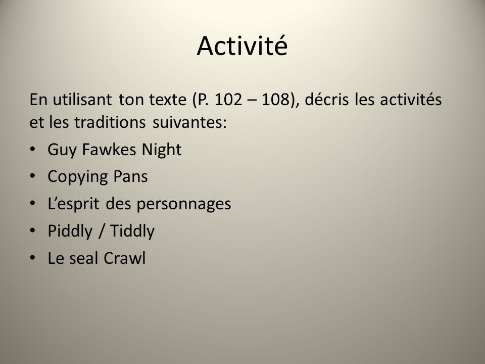 Activité En utilisant ton texte (P. 102 – 108), décris les activités et les traditions suivantes: Guy Fawkes Night Copying Pans Lesprit des personnage