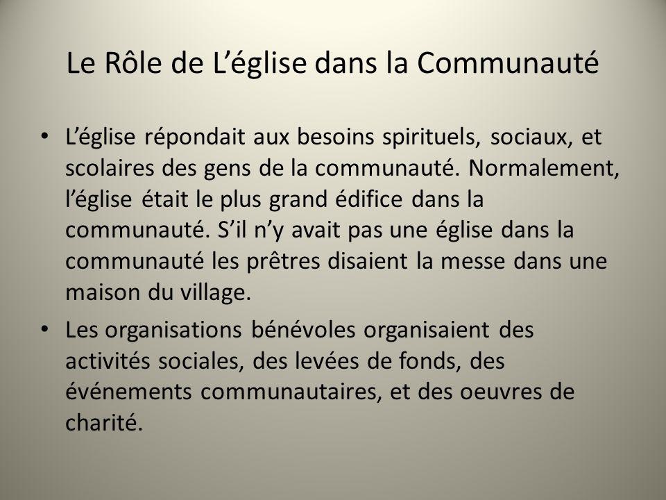 Le Rôle de Léglise dans la Communauté Léglise répondait aux besoins spirituels, sociaux, et scolaires des gens de la communauté. Normalement, léglise