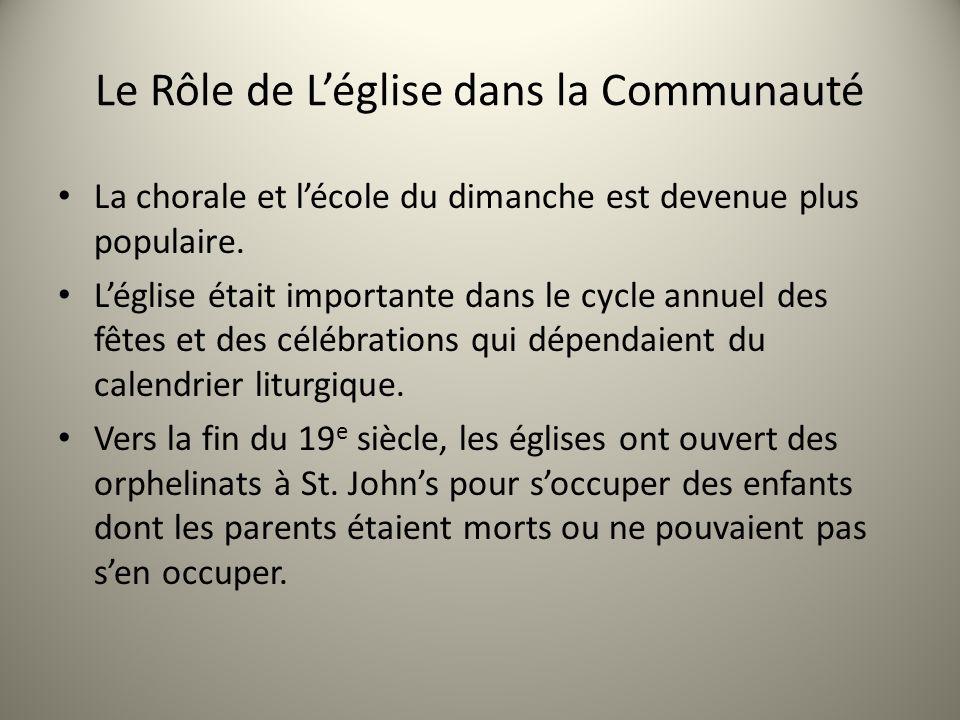 Le Rôle de Léglise dans la Communauté La chorale et lécole du dimanche est devenue plus populaire. Léglise était importante dans le cycle annuel des f