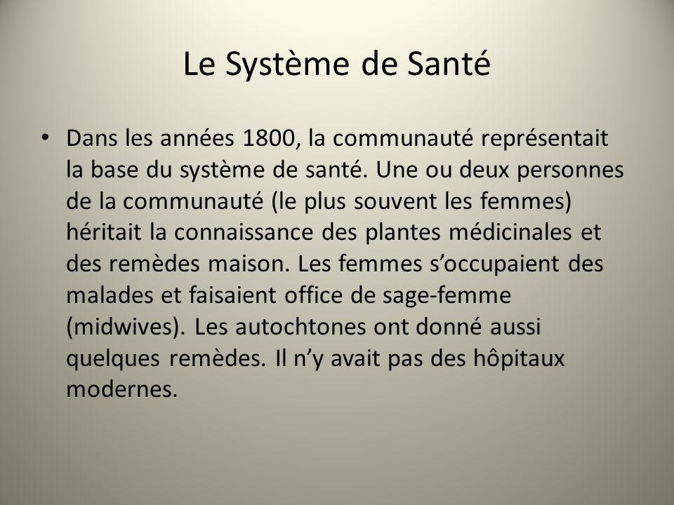 Le Système de Santé Dans les années 1800, la communauté représentait la base du système de santé. Une ou deux personnes de la communauté (le plus souv