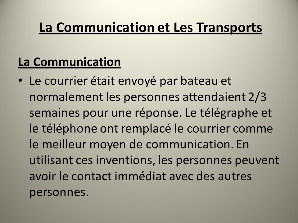 La Communication et Les Transports La Communication Le courrier était envoyé par bateau et normalement les personnes attendaient 2/3 semaines pour une
