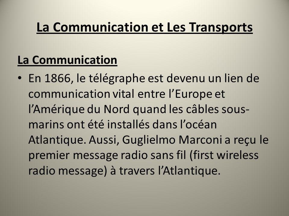 La Communication et Les Transports La Communication En 1866, le télégraphe est devenu un lien de communication vital entre lEurope et lAmérique du Nor