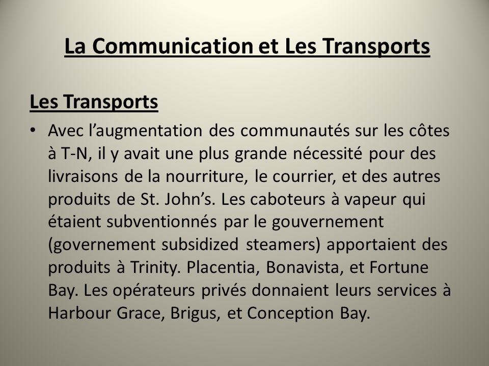 La Communication et Les Transports Les Transports Avec laugmentation des communautés sur les côtes à T-N, il y avait une plus grande nécessité pour de