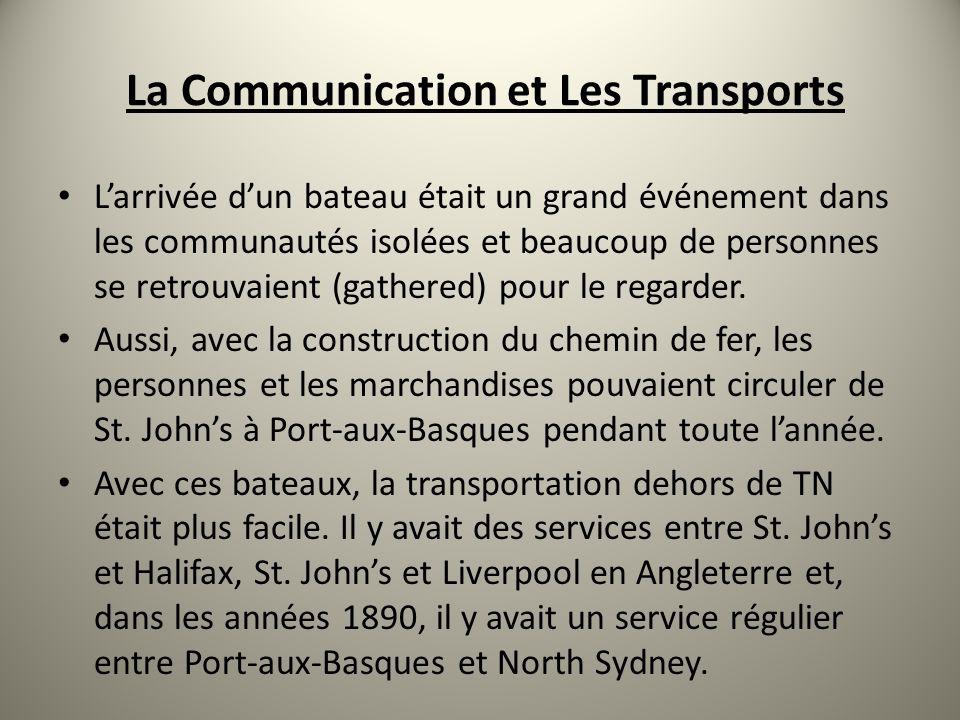 La Communication et Les Transports Larrivée dun bateau était un grand événement dans les communautés isolées et beaucoup de personnes se retrouvaient