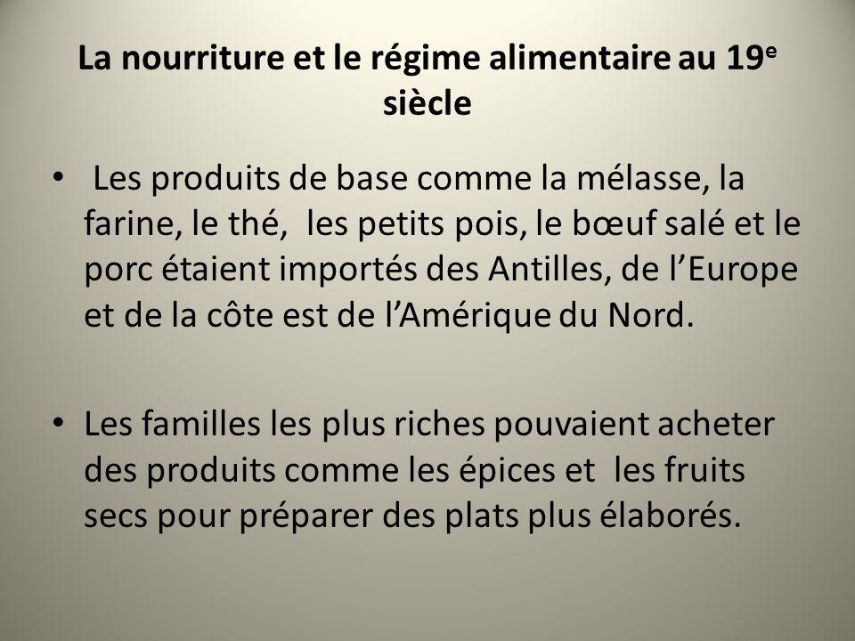 La nourriture et le régime alimentaire au 19 e siècle Les produits de base comme la mélasse, la farine, le thé, les petits pois, le bœuf salé et le po
