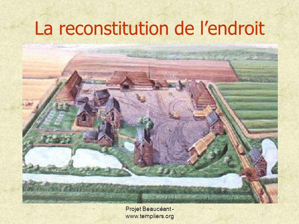 Projet Beaucéant - www.templiers.org La reconstitution de lendroit