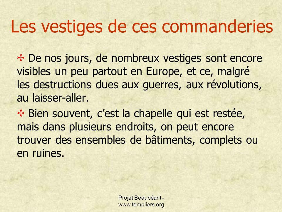 Projet Beaucéant - www.templiers.org Les vestiges de ces commanderies De nos jours, de nombreux vestiges sont encore visibles un peu partout en Europe