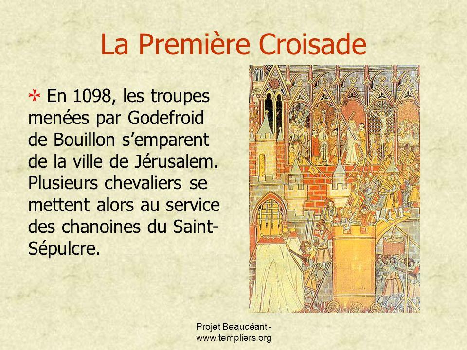 Projet Beaucéant - www.templiers.org La Première Croisade En 1098, les troupes menées par Godefroid de Bouillon semparent de la ville de Jérusalem. Pl