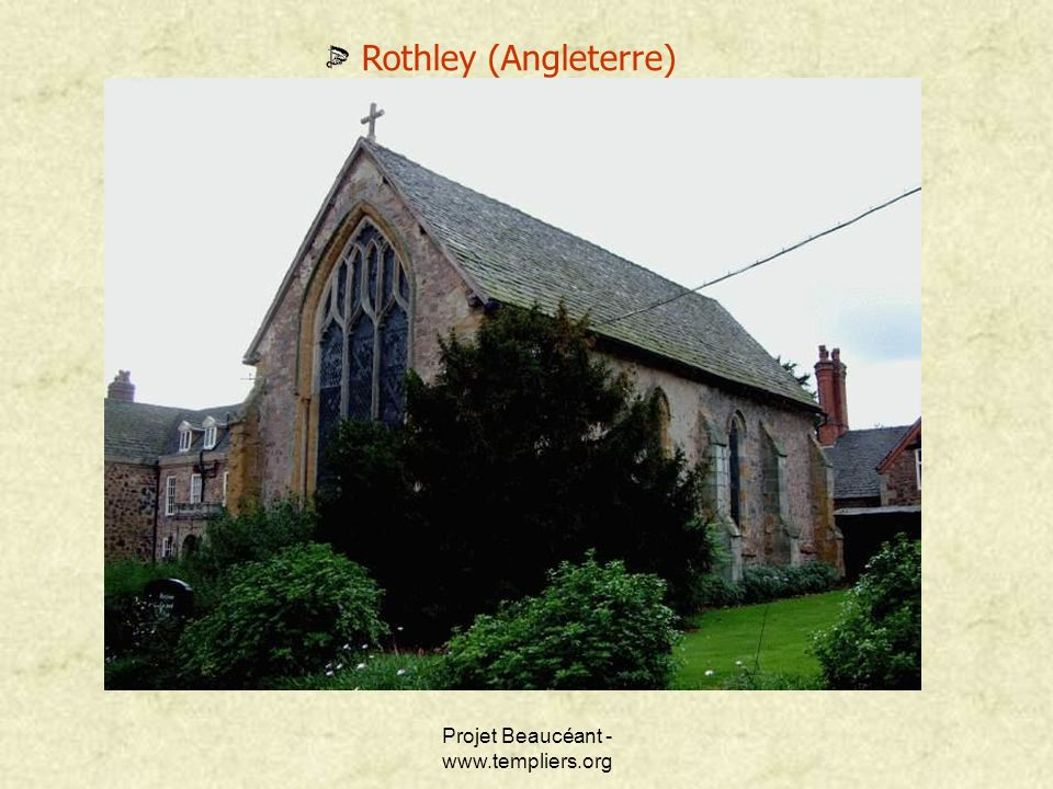 Projet Beaucéant - www.templiers.org Rothley (Angleterre)