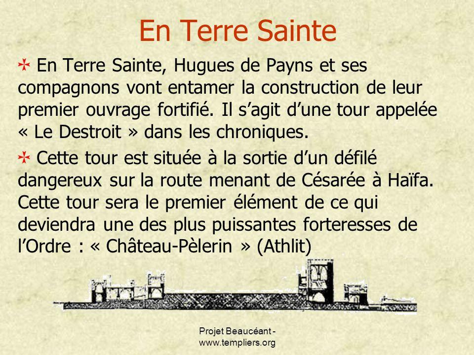 Projet Beaucéant - www.templiers.org En Terre Sainte En Terre Sainte, Hugues de Payns et ses compagnons vont entamer la construction de leur premier o