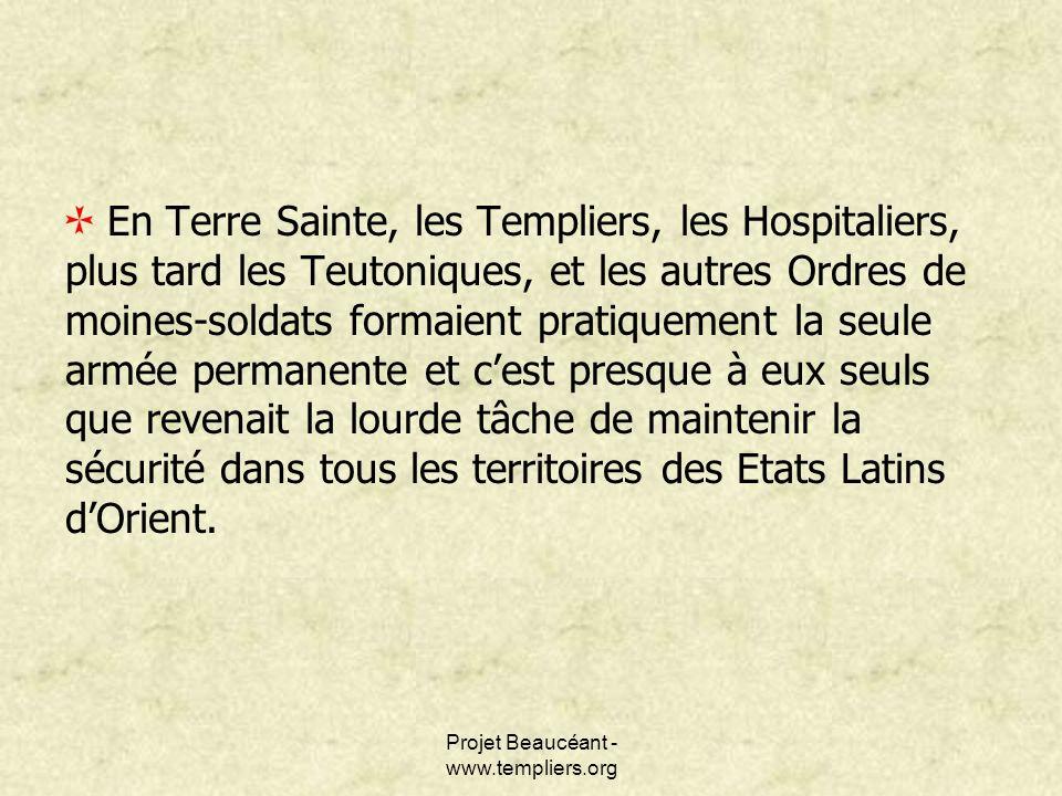 Projet Beaucéant - www.templiers.org En Terre Sainte, les Templiers, les Hospitaliers, plus tard les Teutoniques, et les autres Ordres de moines-solda