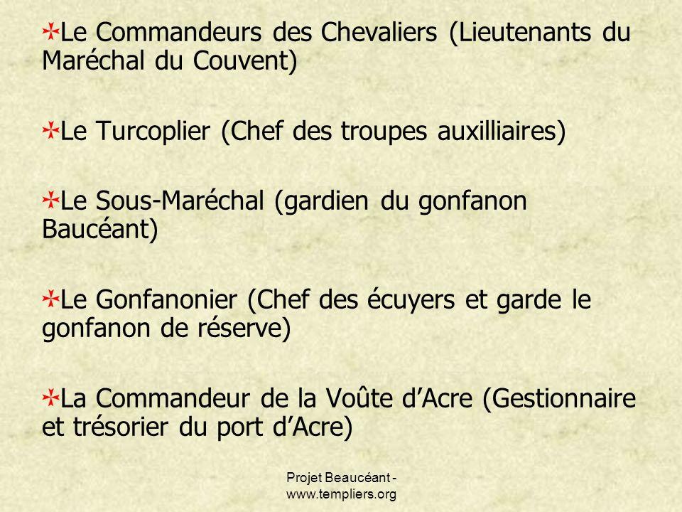 Projet Beaucéant - www.templiers.org Le Commandeurs des Chevaliers (Lieutenants du Maréchal du Couvent) Le Turcoplier (Chef des troupes auxilliaires)