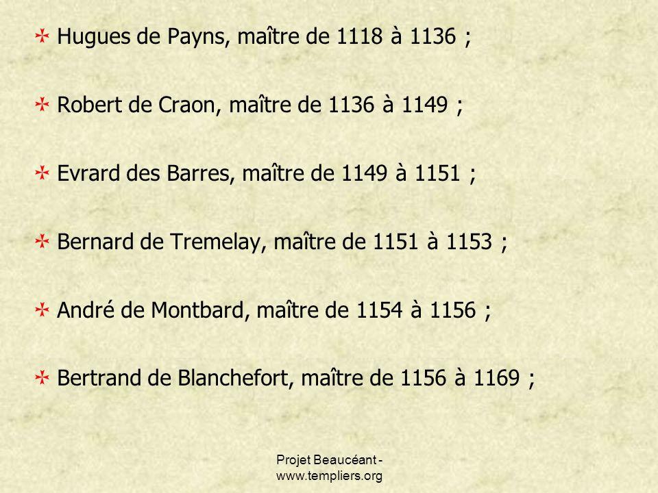 Projet Beaucéant - www.templiers.org Hugues de Payns, maître de 1118 à 1136 ; Robert de Craon, maître de 1136 à 1149 ; Evrard des Barres, maître de 11