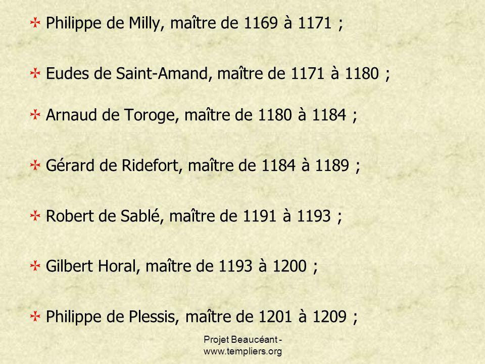 Projet Beaucéant - www.templiers.org Philippe de Milly, maître de 1169 à 1171 ; Eudes de Saint-Amand, maître de 1171 à 1180 ; Arnaud de Toroge, maître