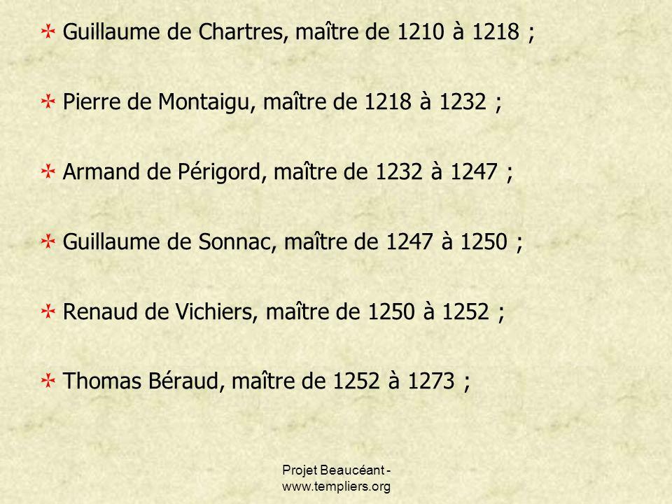 Projet Beaucéant - www.templiers.org Guillaume de Chartres, maître de 1210 à 1218 ; Pierre de Montaigu, maître de 1218 à 1232 ; Armand de Périgord, ma