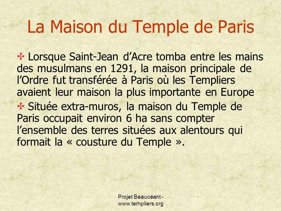 Projet Beaucéant - www.templiers.org Lorsque Saint-Jean dAcre tomba entre les mains des musulmans en 1291, la maison principale de lOrdre fut transfér