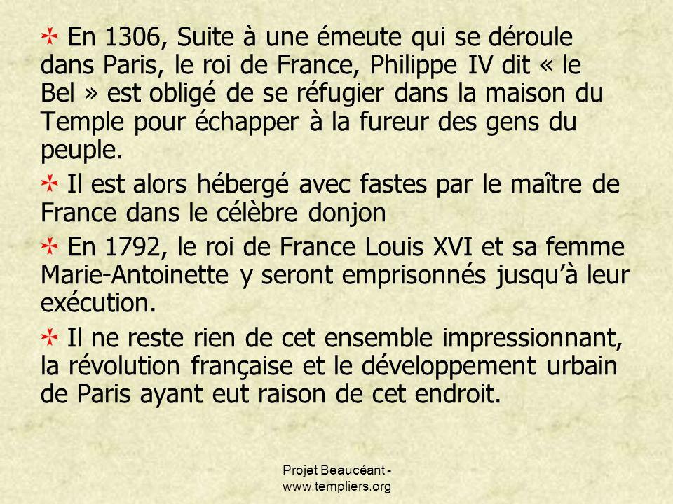 En 1306, Suite à une émeute qui se déroule dans Paris, le roi de France, Philippe IV dit « le Bel » est obligé de se réfugier dans la maison du Temple