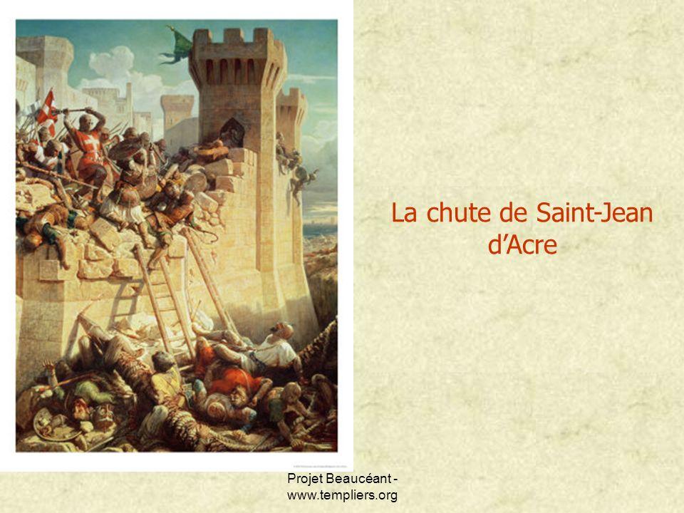 Projet Beaucéant - www.templiers.org La chute de Saint-Jean dAcre