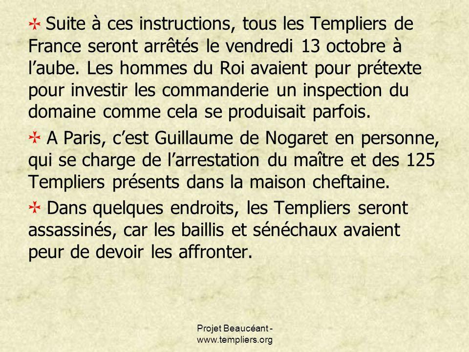 Projet Beaucéant - www.templiers.org Suite à ces instructions, tous les Templiers de France seront arrêtés le vendredi 13 octobre à laube. Les hommes