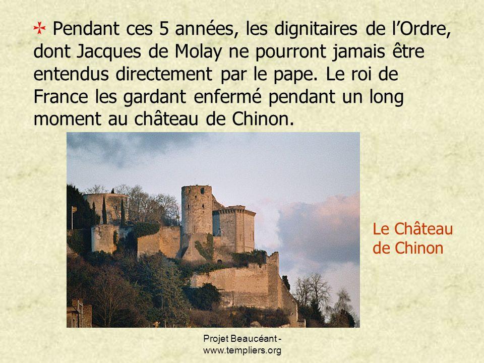 Projet Beaucéant - www.templiers.org Pendant ces 5 années, les dignitaires de lOrdre, dont Jacques de Molay ne pourront jamais être entendus directeme