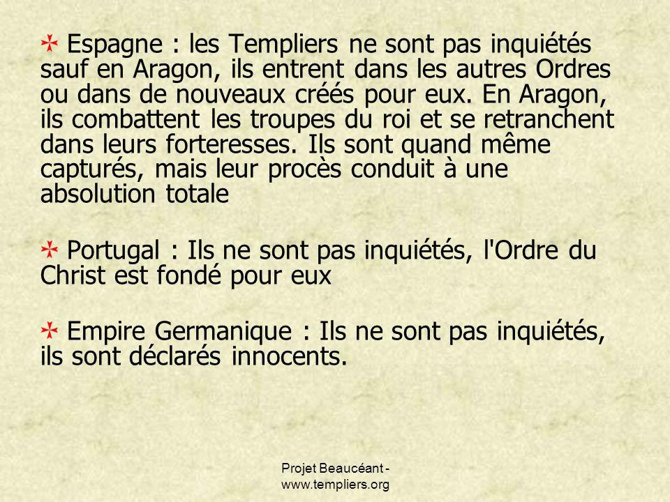Projet Beaucéant - www.templiers.org Espagne : les Templiers ne sont pas inquiétés sauf en Aragon, ils entrent dans les autres Ordres ou dans de nouve