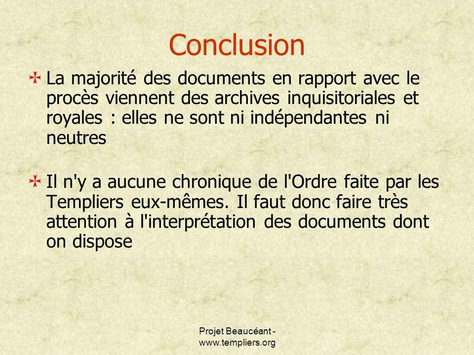Projet Beaucéant - www.templiers.org Conclusion La majorité des documents en rapport avec le procès viennent des archives inquisitoriales et royales :