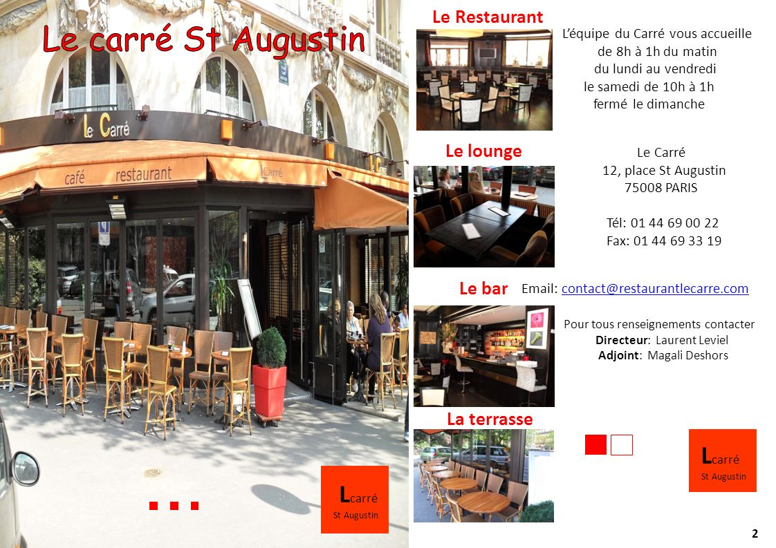 12 Le Carré 12, place St Augustin 75008 PARIS Tél: 01 44 69 00 22 Fax: 01 44 69 33 19 Email: contact@restaurantlecarre.comcontact@restaurantlecarre.co