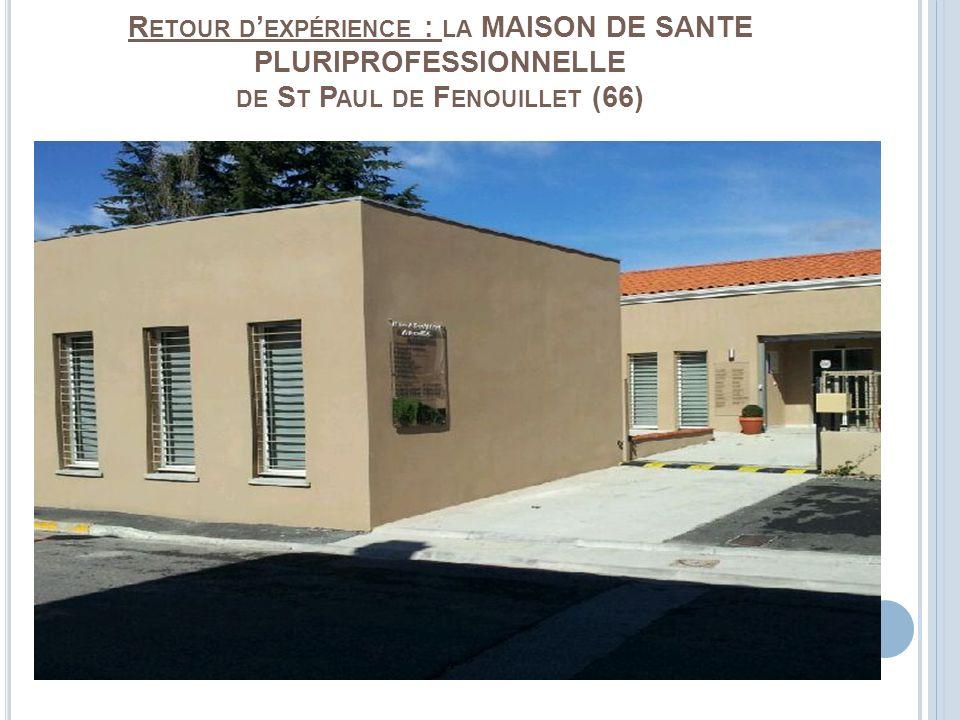 R ETOUR D EXPÉRIENCE : LA MAISON DE SANTE PLURIPROFESSIONNELLE DE S T P AUL DE F ENOUILLET (66)