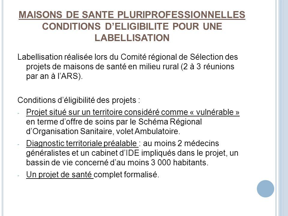 MAISONS DE SANTE PLURIPROFESSIONNELLES CONDITIONS DELIGIBILITE POUR UNE LABELLISATION Labellisation réalisée lors du Comité régional de Sélection des