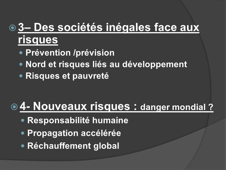 3– Des sociétés inégales face aux risques Prévention /prévision Nord et risques liés au développement Risques et pauvreté 4- Nouveaux risques : danger