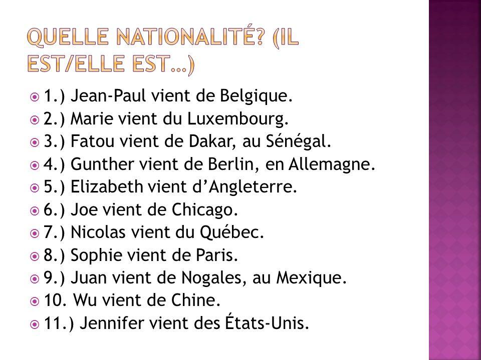 1.) Jean-Paul vient de Belgique. 2.) Marie vient du Luxembourg. 3.) Fatou vient de Dakar, au Sénégal. 4.) Gunther vient de Berlin, en Allemagne. 5.) E