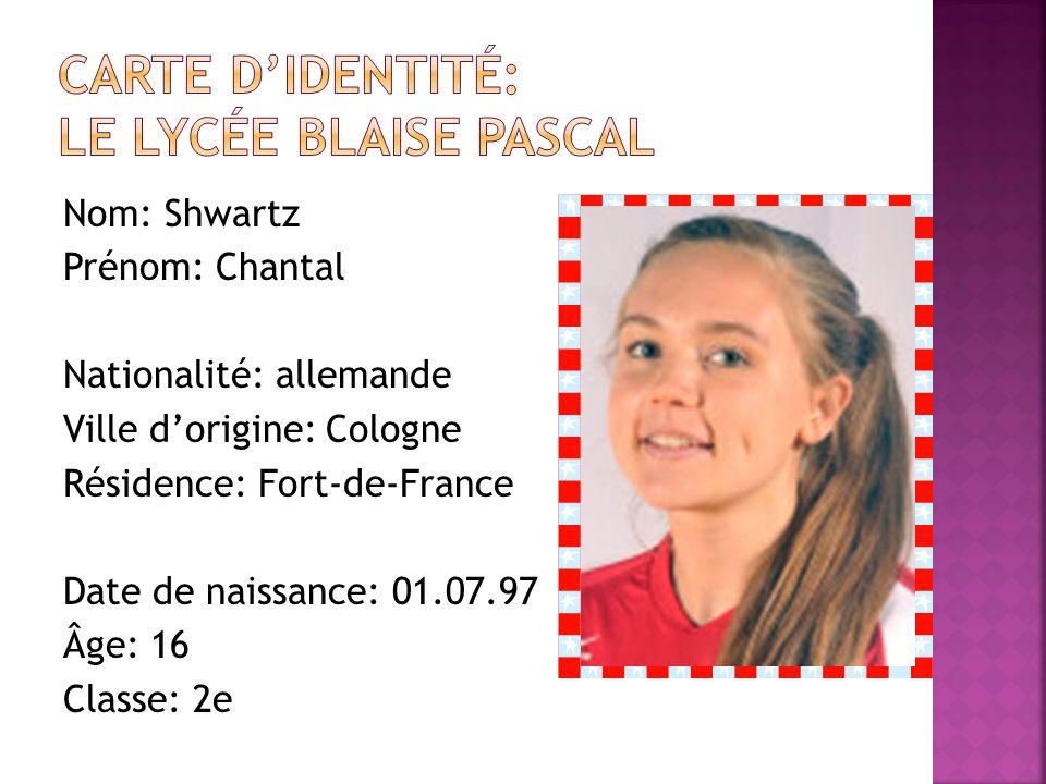 Nom: Shwartz Prénom: Chantal Nationalité: allemande Ville dorigine: Cologne Résidence: Fort-de-France Date de naissance: 01.07.97 Âge: 16 Classe: 2e