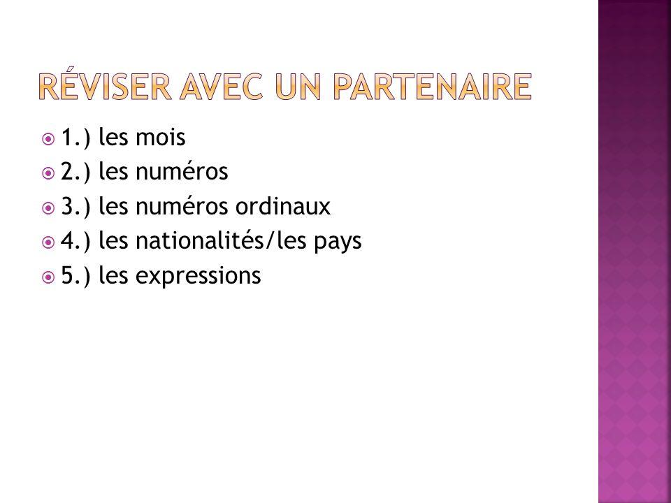 1.) les mois 2.) les numéros 3.) les numéros ordinaux 4.) les nationalités/les pays 5.) les expressions