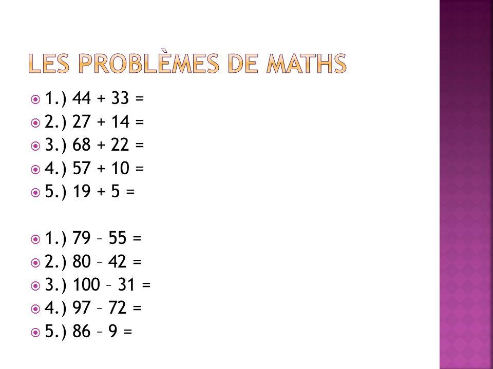 1.) 44 + 33 = 2.) 27 + 14 = 3.) 68 + 22 = 4.) 57 + 10 = 5.) 19 + 5 = 1.) 79 – 55 = 2.) 80 – 42 = 3.) 100 – 31 = 4.) 97 – 72 = 5.) 86 – 9 =