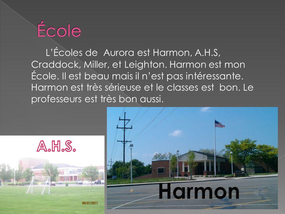 LÉcoles de Aurora est Harmon, A.H.S, Craddock, Miller, et Leighton. Harmon est mon École. Il est beau mais il nest pas intéressante. Harmon est très s