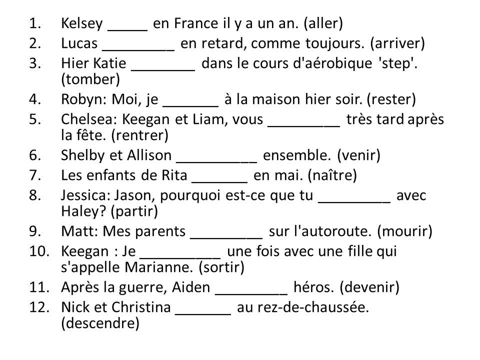 1.Kelsey _____ en France il y a un an. (aller) 2.Lucas _________ en retard, comme toujours. (arriver) 3.Hier Katie ________ dans le cours d'aérobique